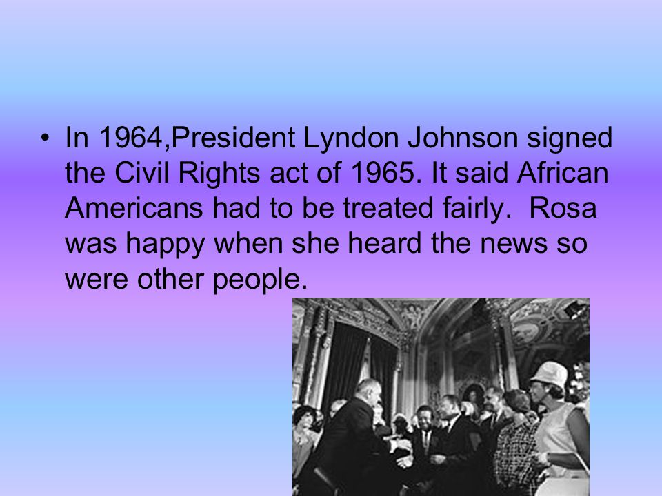 In 1964,President Lyndon Johnson signed the Civil Rights act of 1965