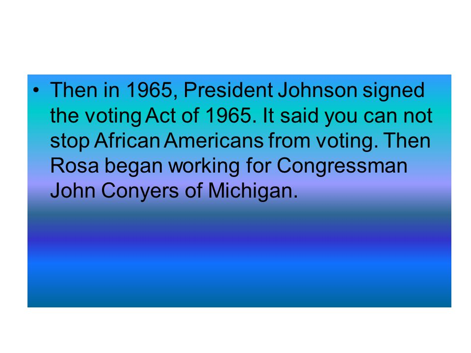 Then in 1965, President Johnson signed the voting Act of 1965