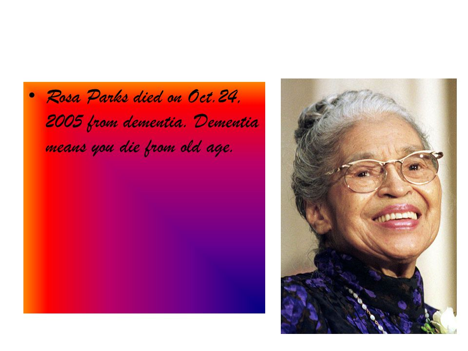 Rosa Parks died on Oct. 24, 2005 from dementia