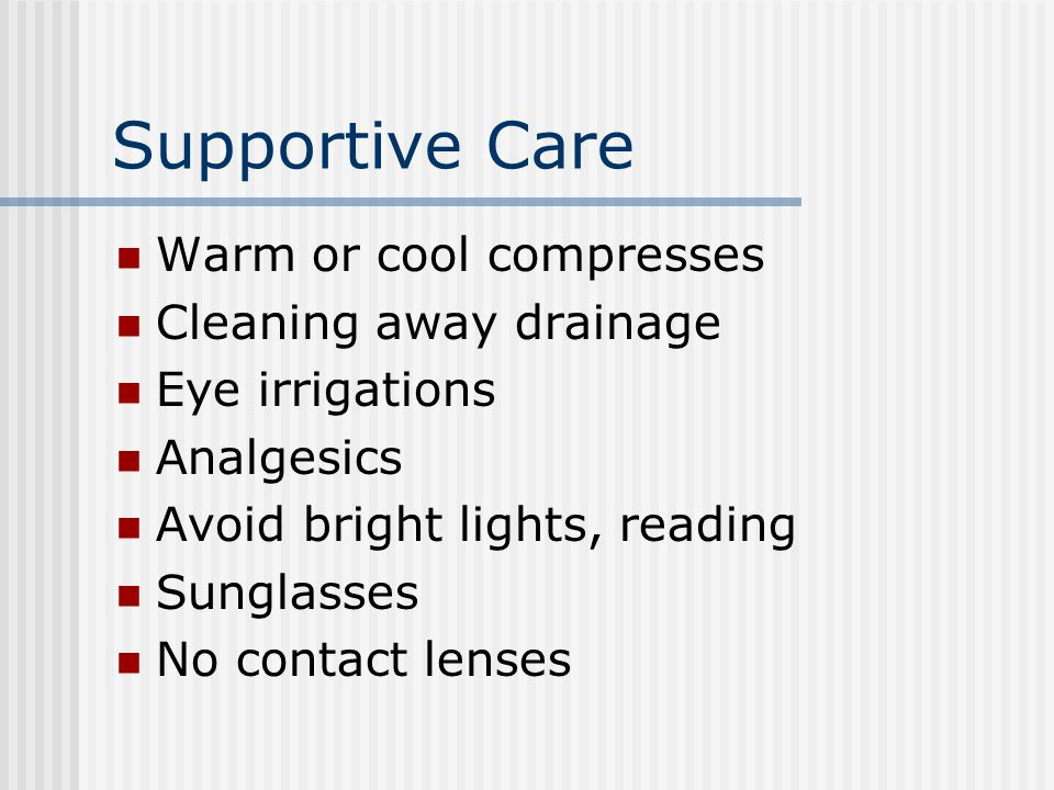 Supportive Care Warm or cool compresses Cleaning away drainage