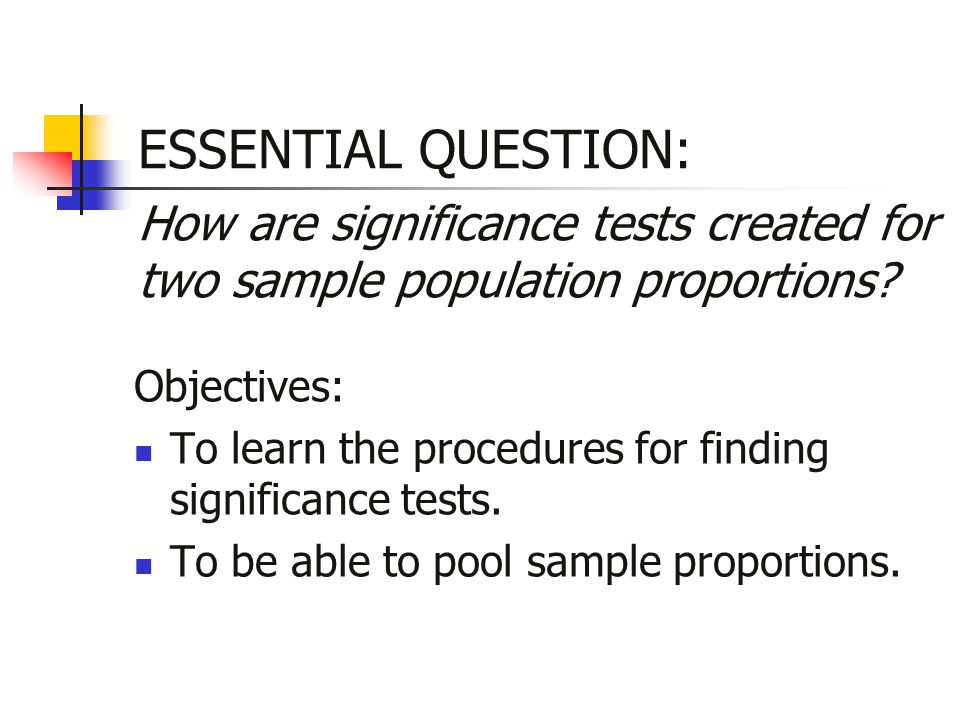 ESSENTIAL QUESTION: How are significance tests created for two sample population proportions