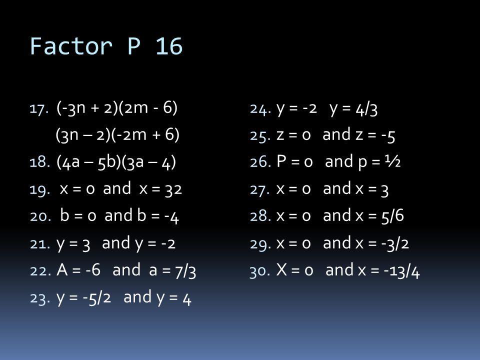 Factor P 16 (-3n + 2)(2m - 6) (3n – 2)(-2m + 6) (4a – 5b)(3a – 4)