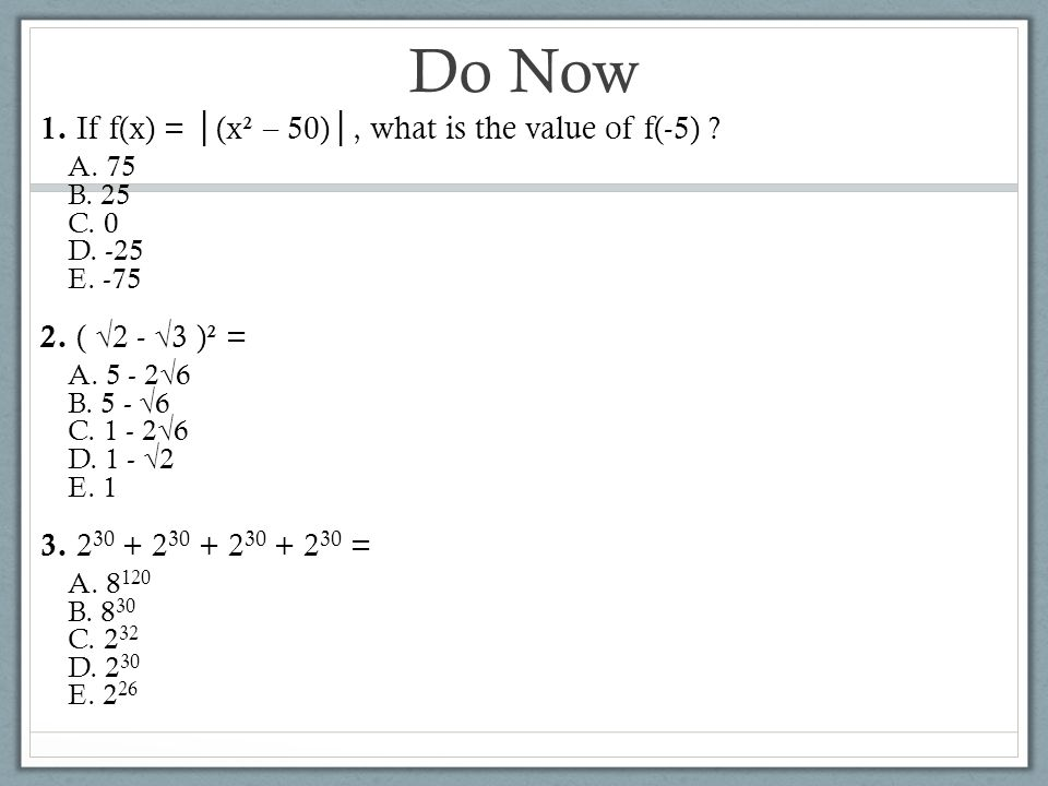 Do Now 1. If f(x) = │(x² – 50)│, what is the value of f(-5)