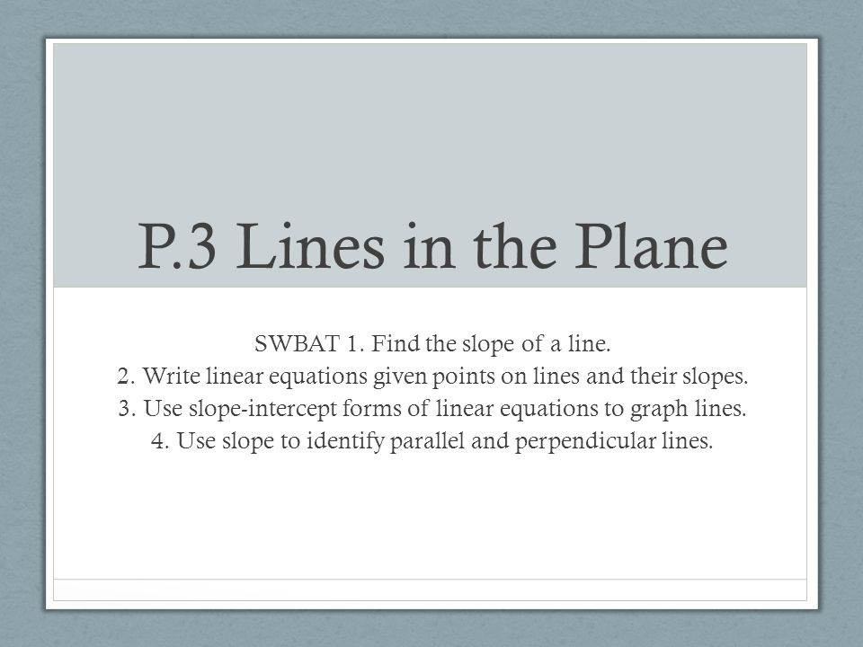 P.3 Lines in the Plane SWBAT 1. Find the slope of a line.