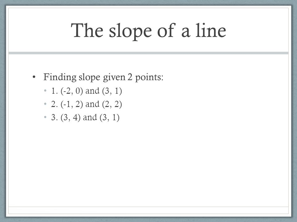 The slope of a line Finding slope given 2 points: