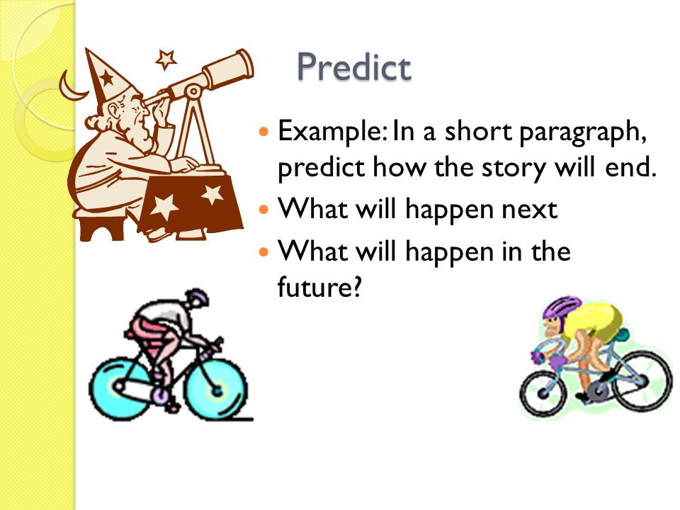 Predict Example: In a short paragraph, predict how the story will end.