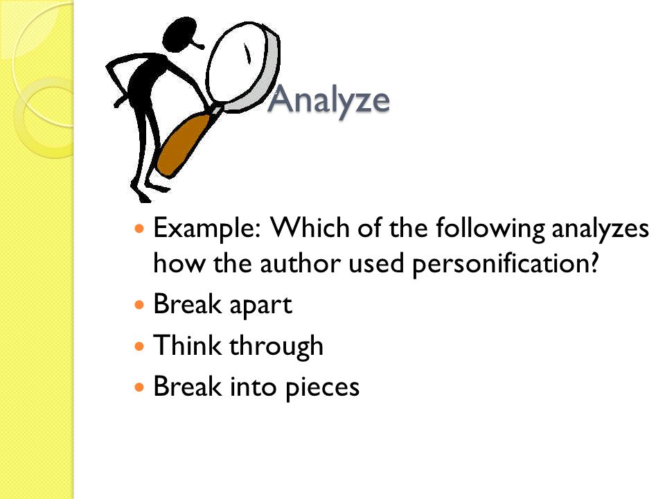 Analyze Example: Which of the following analyzes how the author used personification Break apart.