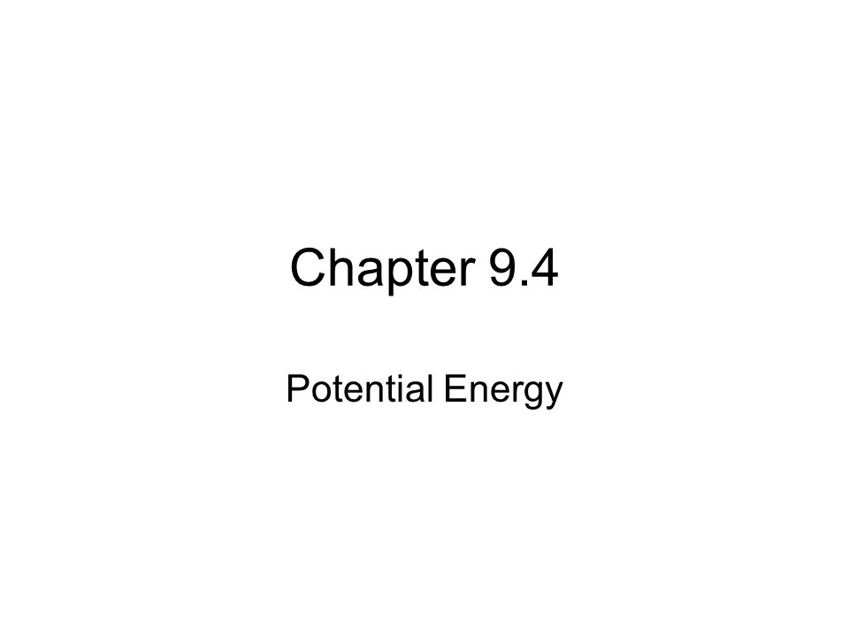 Chapter 9.4 Potential Energy