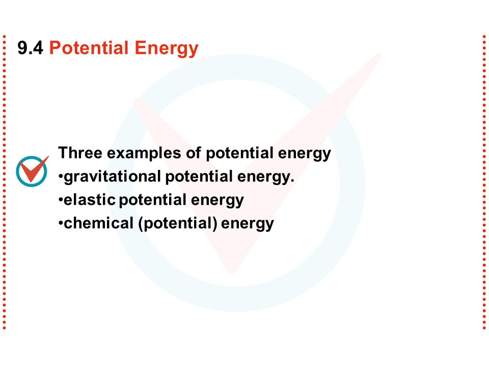 9.4 Potential Energy Three examples of potential energy