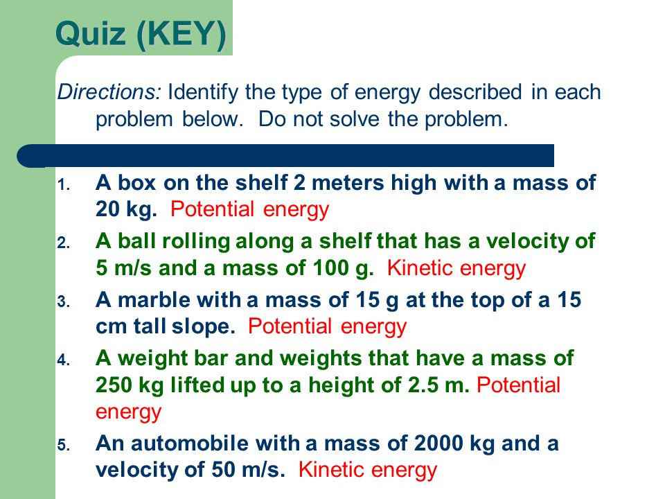 Quiz (KEY) Directions: Identify the type of energy described in each problem below. Do not solve the problem.