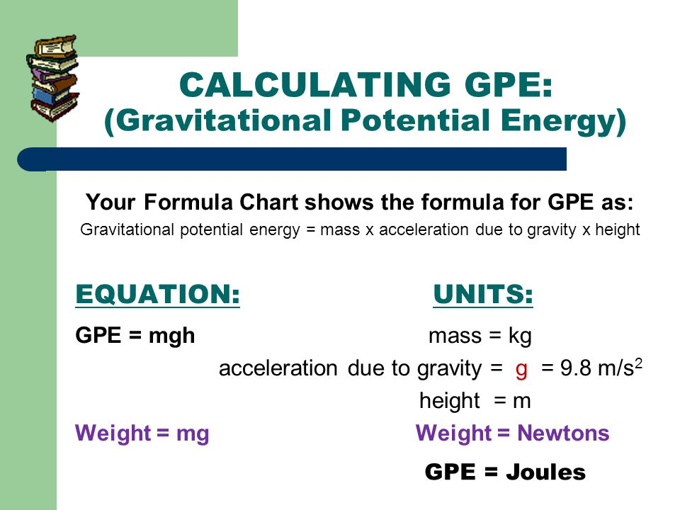 CALCULATING GPE: (Gravitational Potential Energy)