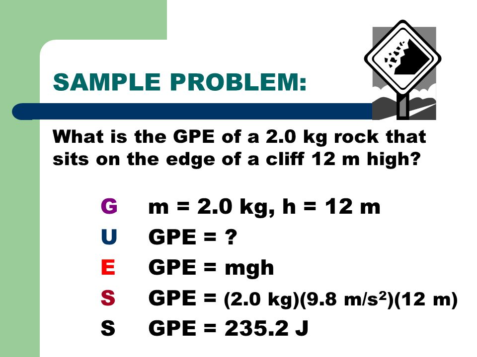 SAMPLE PROBLEM: G m = 2.0 kg, h = 12 m U GPE = E GPE = mgh