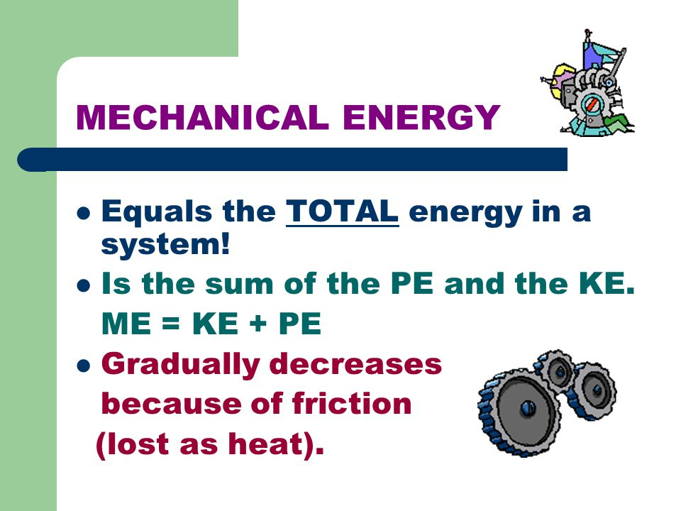 MECHANICAL ENERGY Equals the TOTAL energy in a system!