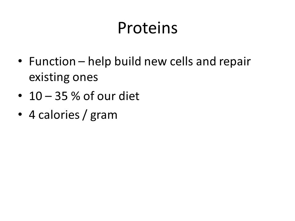 Proteins Function – help build new cells and repair existing ones