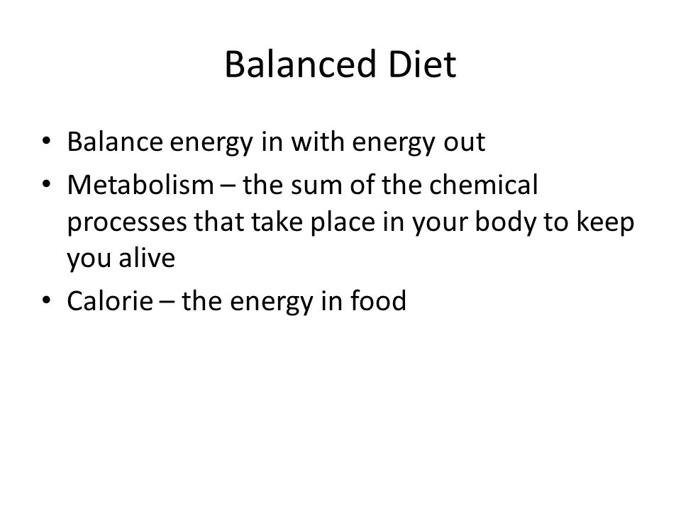 Balanced Diet Balance energy in with energy out