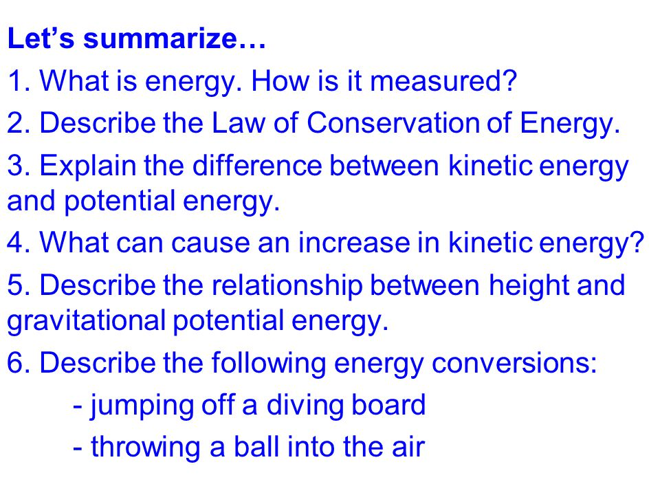 Let's summarize… 1. What is energy. How is it measured. 2