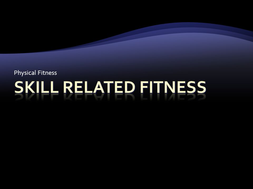 Physical Fitness Skill Related Fitness