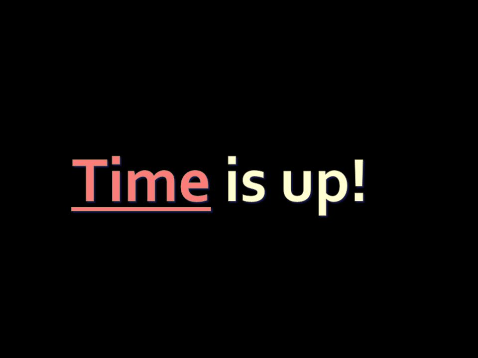 Time is up!