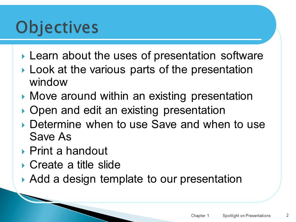 Objectives Learn about the uses of presentation software