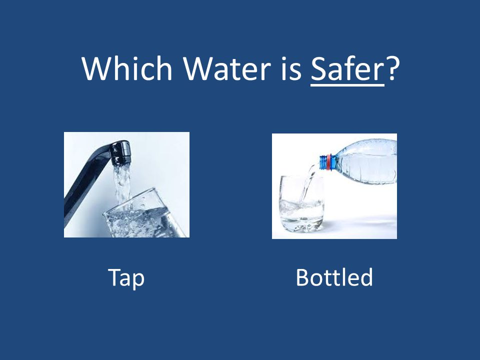 Which Water is Safer Tap Bottled