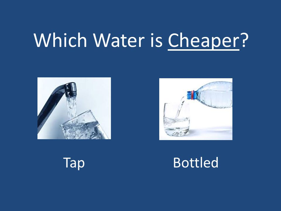 Which Water is Cheaper Tap Bottled