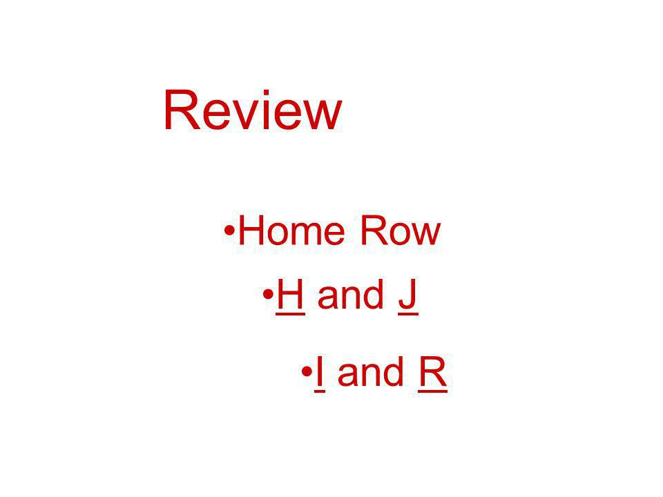 Review Home Row H and J I and R