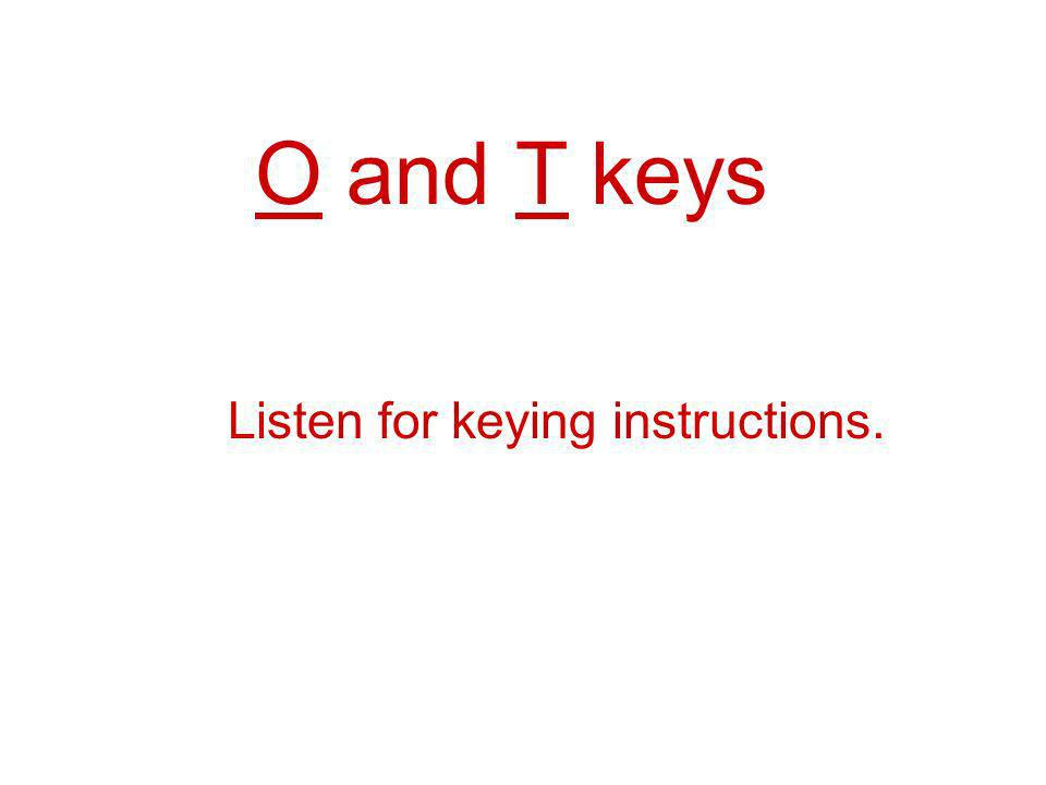 Listen for keying instructions.