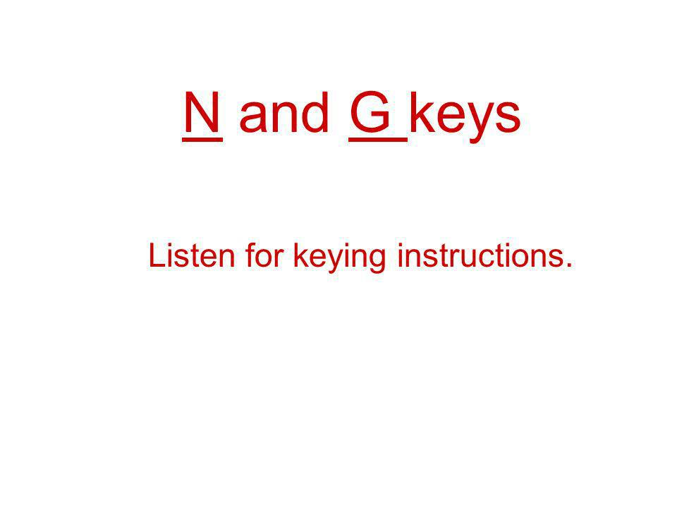 N and G keys Listen for keying instructions.