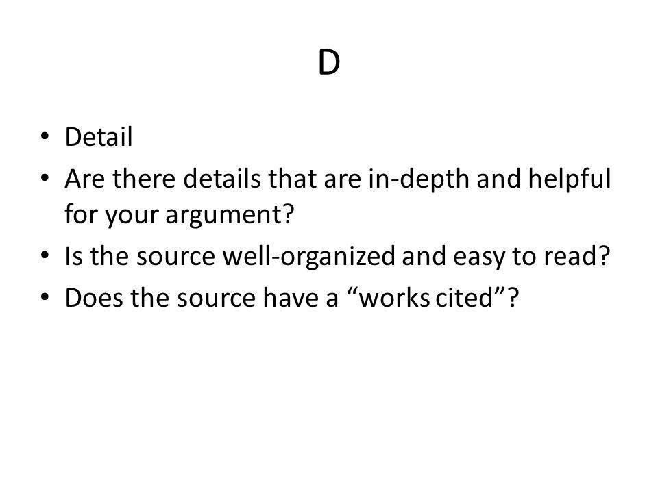 D Detail. Are there details that are in-depth and helpful for your argument Is the source well-organized and easy to read