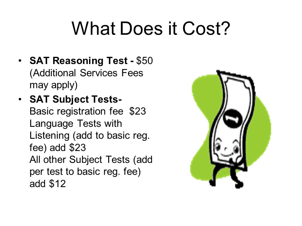 What Does it Cost SAT Reasoning Test - $50 (Additional Services Fees may apply)