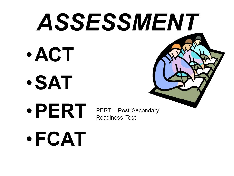 ACT SAT PERT FCAT ASSESSMENT PERT – Post-Secondary Readiness Test