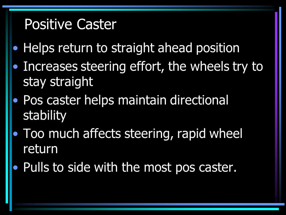 Positive Caster Helps return to straight ahead position