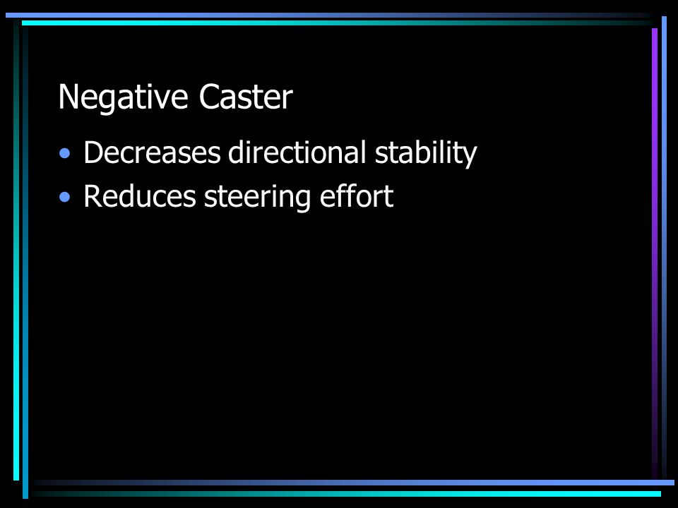 Negative Caster Decreases directional stability