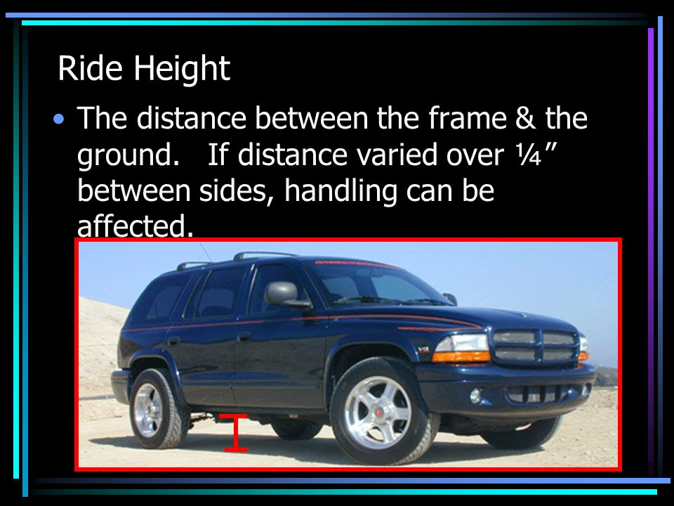 Ride Height The distance between the frame & the ground.