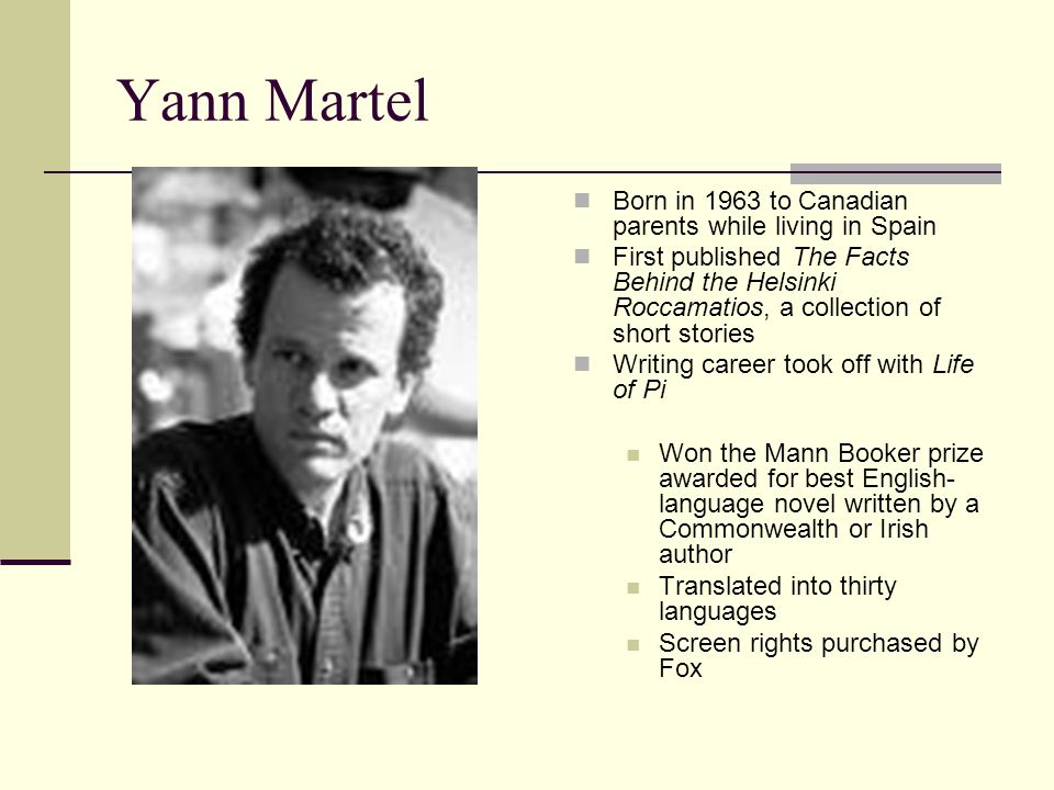Yann Martel Born in 1963 to Canadian parents while living in Spain