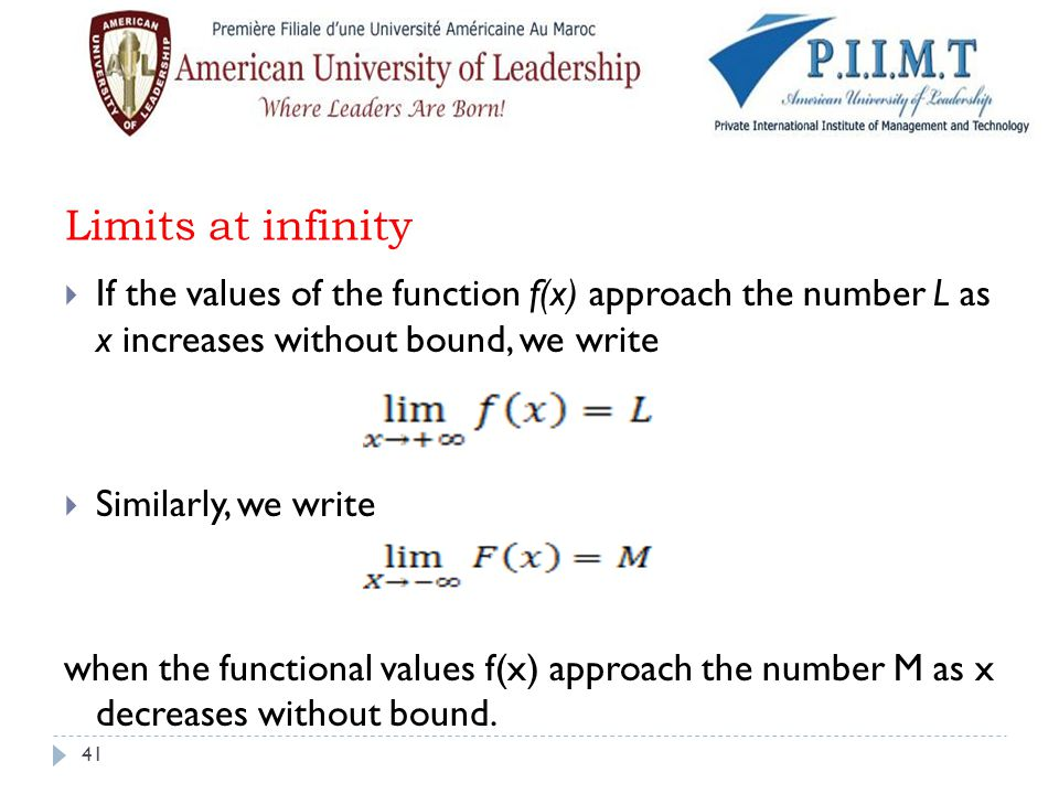 Limits at infinity If the values of the function f(x) approach the number L as x increases without bound, we write.