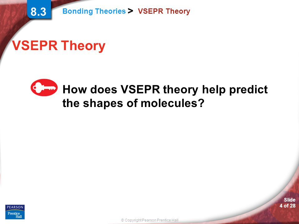 8.3 VSEPR Theory VSEPR Theory How does VSEPR theory help predict the shapes of molecules