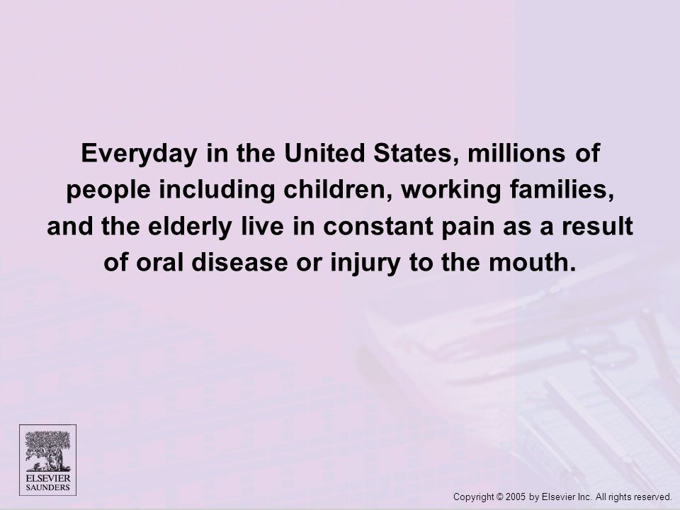 Everyday in the United States, millions of people including children, working families, and the elderly live in constant pain as a result of oral disease or injury to the mouth.