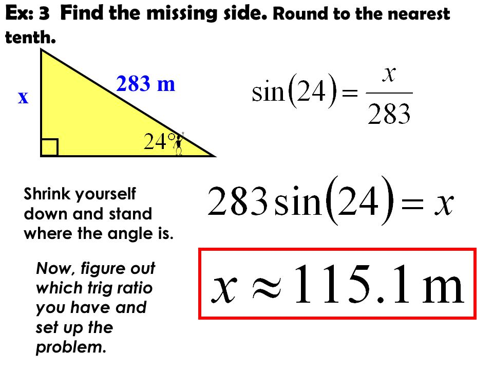 Ex: 3 Find the missing side. Round to the nearest tenth.