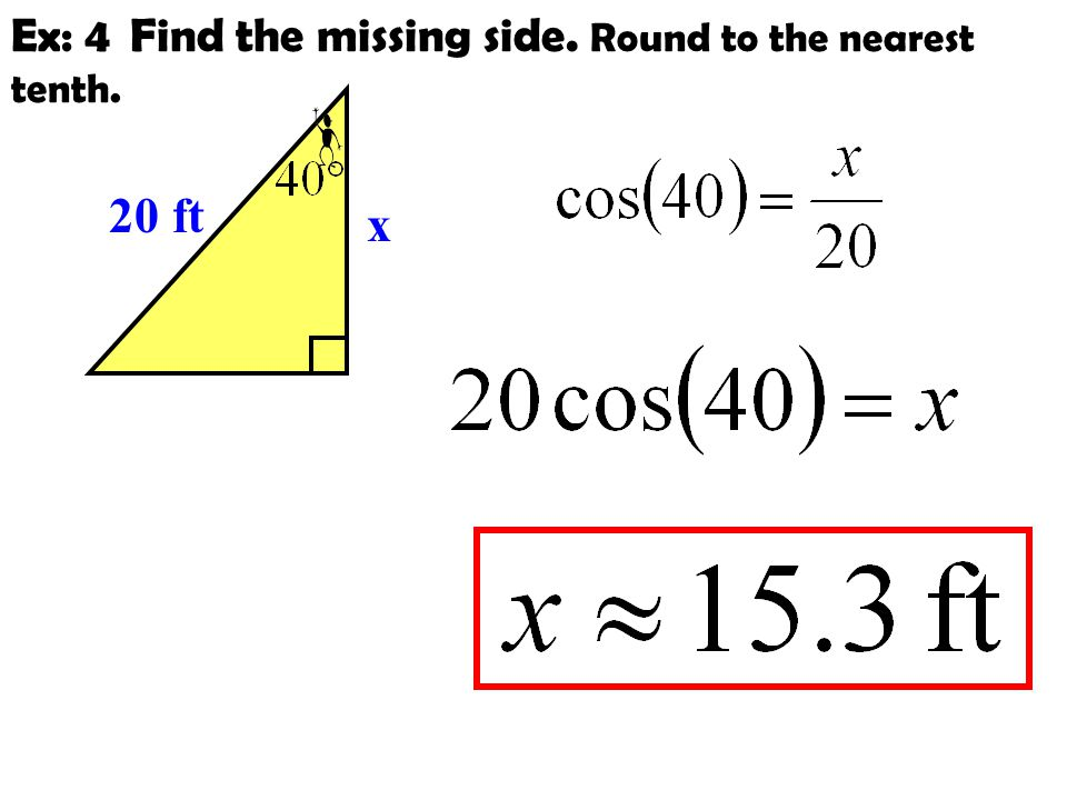 Ex: 4 Find the missing side. Round to the nearest tenth.