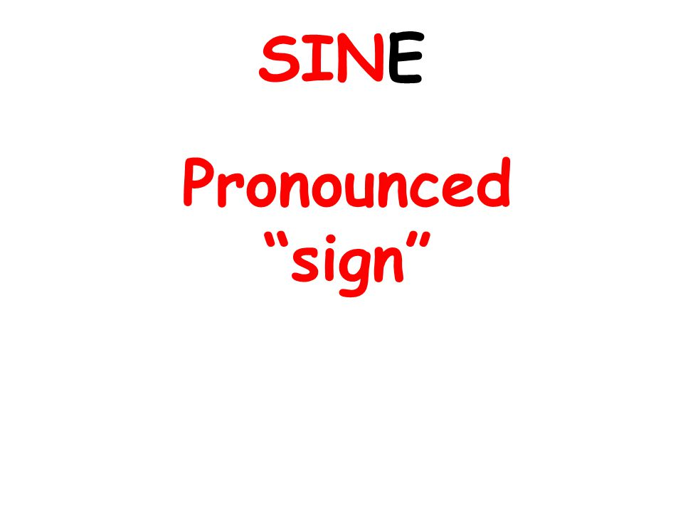 SINE Pronounced sign