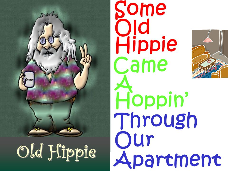 Some Old Hippie Came A Hoppin' Through Our Old Hippie Apartment
