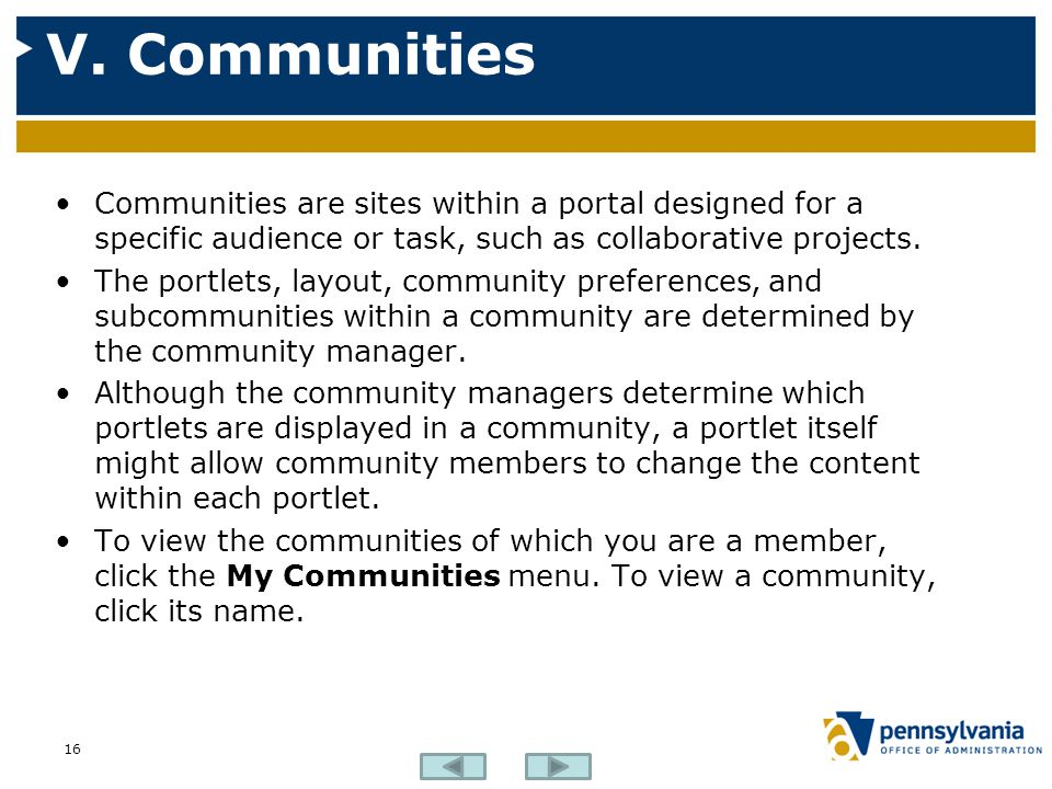 V. Communities Communities are sites within a portal designed for a specific audience or task, such as collaborative projects.