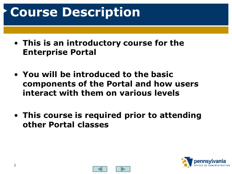Course Description This is an introductory course for the Enterprise Portal.
