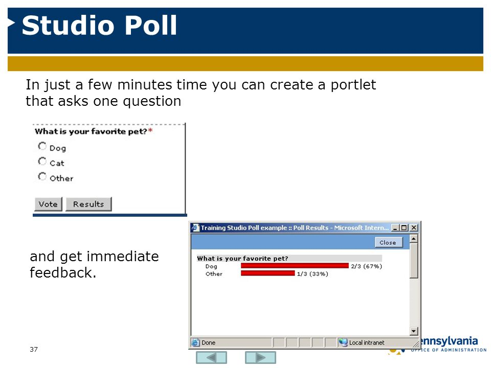 Studio Poll In just a few minutes time you can create a portlet that asks one question.