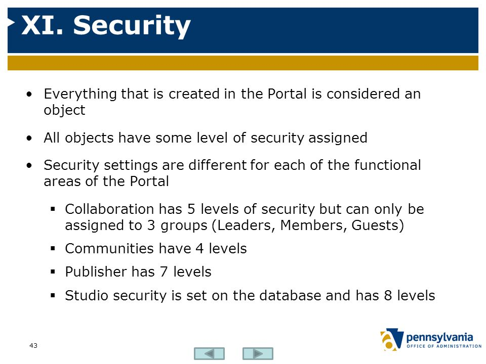 XI. Security Everything that is created in the Portal is considered an object. All objects have some level of security assigned.