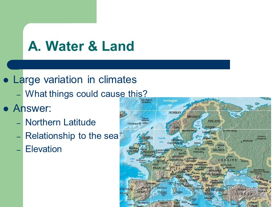 A. Water & Land Large variation in climates Answer:
