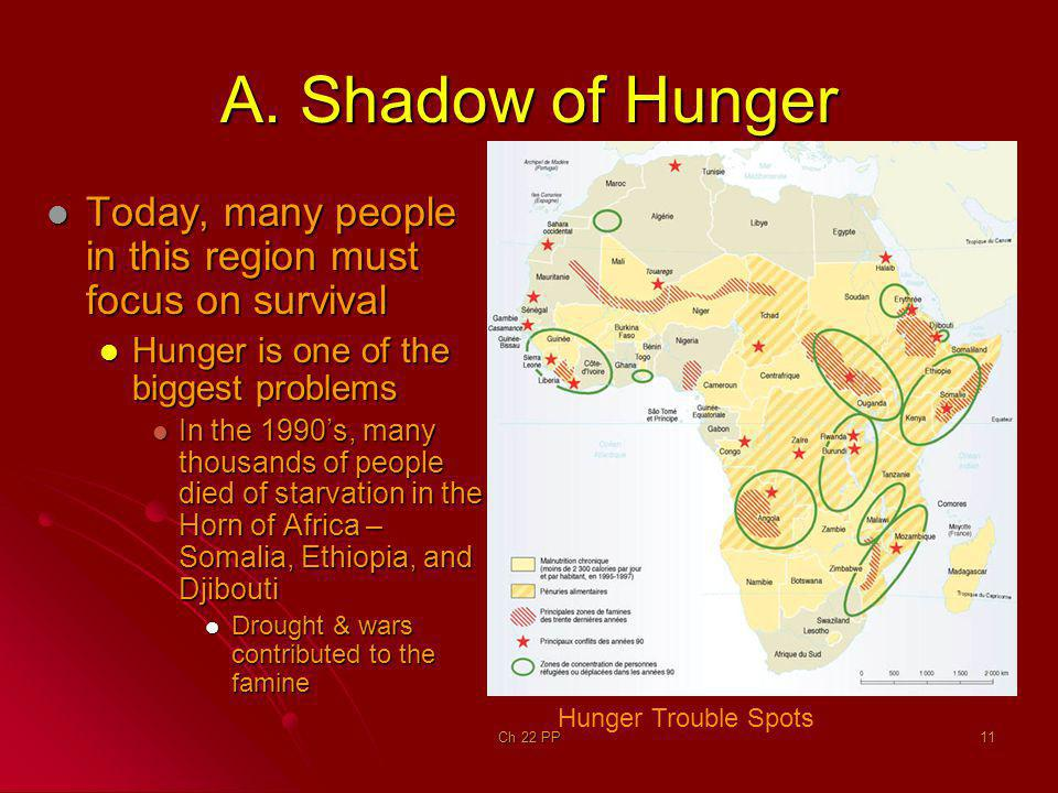 A. Shadow of Hunger Today, many people in this region must focus on survival. Hunger is one of the biggest problems.