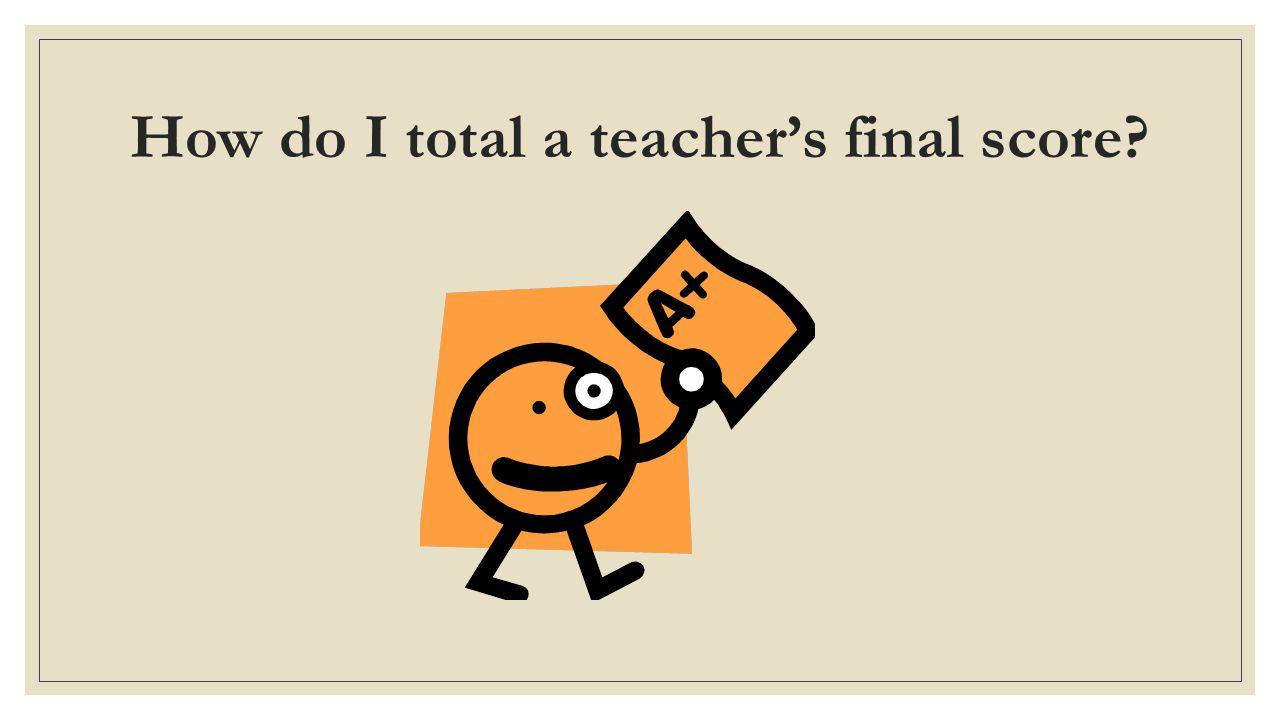 How do I total a teacher's final score