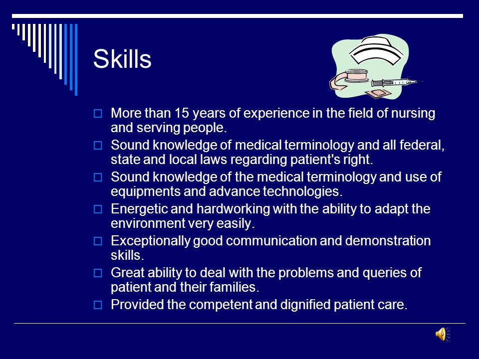 Skills More than 15 years of experience in the field of nursing and serving people.